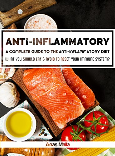 Anti-Inflammatory Diet: A complete guide to the Anti-Inflammatory Diet, How to reduce Inflammation?: What you should eat & avoid to Reset your Immune System ... Inflammation Book 1) (English Edition)