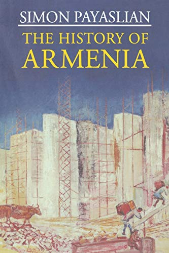 The History of Armenia: From the Origins to the Present (Macmillan Essential Histories)