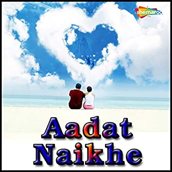 Aadat Naikhe