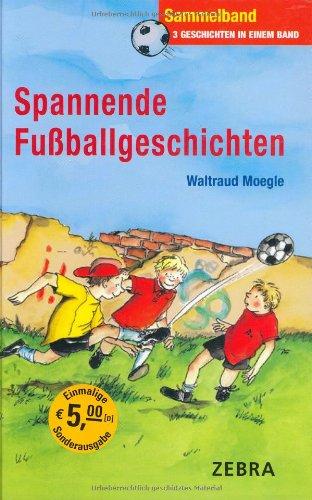 Spannende Fußballgeschichten: Sammelband: Endspielfieber. Käpt´n vor, noch ein Tor. Torjagd ums Trikot