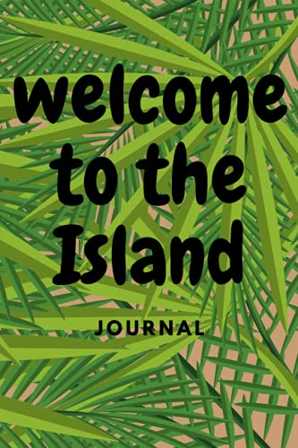 Welcome to the Island Journal: Island-themed blank journaling notebook planner or log book great for any age traveler to keep the recording of their journeys to have as a keepsake for years to come