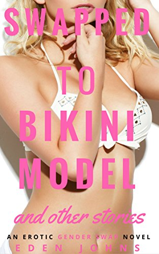 Swapped to Bikini Model and other gender transformation stories: An Erotic Gender Swap Novel (English Edition)
