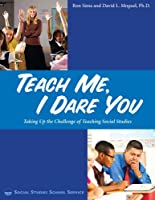 Teach Me, I Dare You: Taking Up the Challenge of Teaching Social Studies. 1560046562 Book Cover
