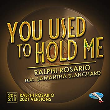 You Used to Hold Me 2021 (Ralphi Rosario Mixes)