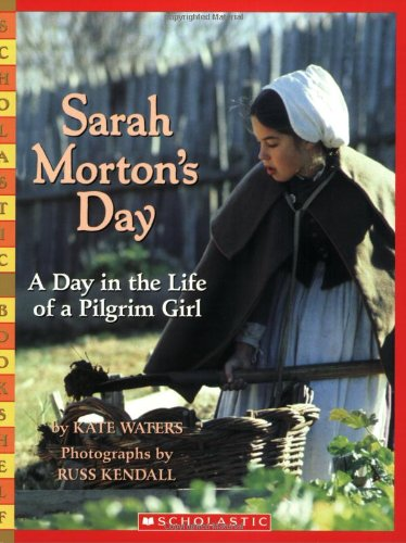 Sarah Morton's Day: A Day in the Life of a Pilgrim Girl (Scholastic Bookshelf)