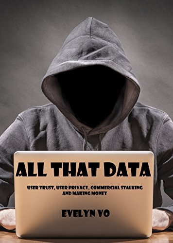 All That Data: User trust, user privacy, commercial stalking and making money