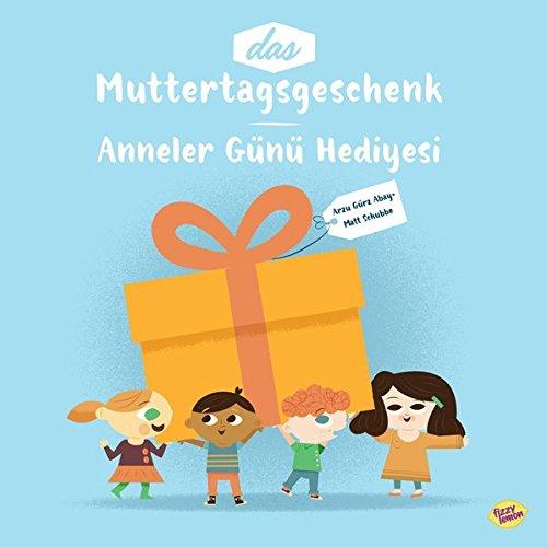 Das Muttertagsgeschenk: Deutsch/ Türkisch: Anneler Günü Hediyesi