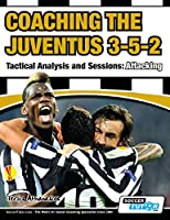 Coaching the Juventus 3-5-2 - Tactical Analysis and Sessions: Attacking