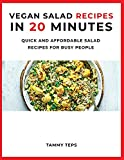 Vegan Salad Recipes in 20 Minutes: Quick and Affordable Salad Recipes for Busy People