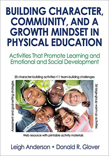 Building Character, Community, and a Growth Mindset in Physical Education: Activities That Promote Learning and Emotional and Social Development