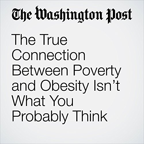 The True Connection Between Poverty and Obesity Isn't What You Probably Think copertina