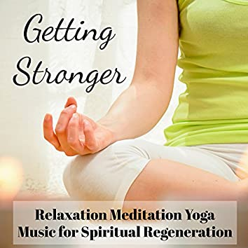 Getting Stronger - Relaxation Meditation Yoga Music for Spiritual Regeneration with Nature Instrumental New Age Sounds