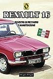 RENAULT 16: REGISTRO DI RESTAURO E MANUTENZIONE (Edizioni italiane)