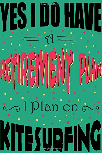 Yes I Do Have a Retirement Plan I Plan On Kitesurfing Journal and Sketchbook: Notebook with Blank and Ruled Paper for Sketching and Notes
