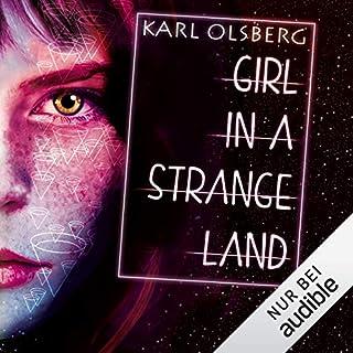Girl in a Strange Land                   Autor:                                                                                                                                 Karl Olsberg                               Sprecher:                                                                                                                                 Julia Stoepel                      Spieldauer: 8 Std. und 12 Min.     91 Bewertungen     Gesamt 4,0