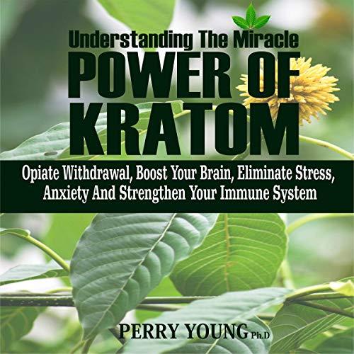 Understanding the Miracle Power of Kratom audiobook cover art