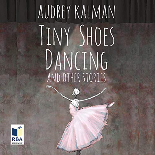 Tiny Shoes Dancing and Other Stories Audiobook By Audrey Kalman cover art