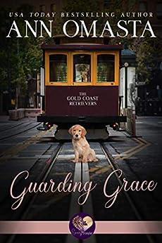 Guarding Grace (The Gold Coast Retrievers Book 3) by [Ann Omasta, Sweet Promise Press]