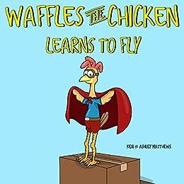 Waffles the Chicken Learns to Fly by [Ken Matthews, Ashley Matthews]