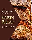 111 Homemade Raisin Bread Recipes: Enjoy Everyday With Raisin Bread Cookbook! (English Edition)