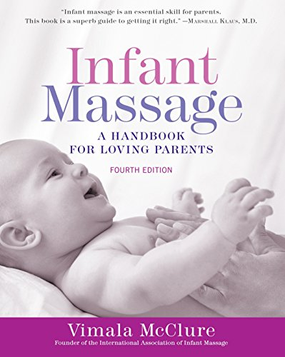 Compare Textbook Prices for Infant Massage Fourth Edition: A Handbook for Loving Parents Revised Edition ISBN 9781101965948 by McClure, Vimala