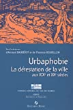 Urbaphobie - Ou la détestation de la ville aux XIXe et XXe siècles