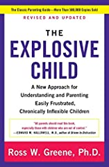 The Explosive Child A New Approach for Understanding and Parenting Easily Frustrated Chronically Inflexible Children