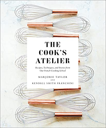 The Cooks Atelier: Recipes, Techniques, and Stories from Our French Cooking School (English Edition)