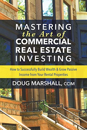 Compare Textbook Prices for Mastering the Art of Commercial Real Estate Investing: How to Successfully Build Wealth and Grow Passive Income from Your Rental Properties  ISBN 9781642790153 by Marshall CCIM, Doug