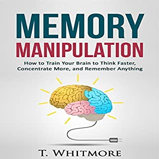 Memory Manipulation: How to Train Your Brain to Think Faster, Concentrate More, and Remember Anything audiobook cover art