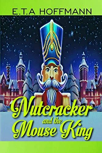 NUTCRACKER AND THE MOUSE KING: A Superb Fantasy Novel For Kids