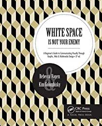 White Space Is Not Your Enemy: A Beginner's Guide to Communicating Visually Through Graphic, Web and Multimedia Design, 3rd Edition