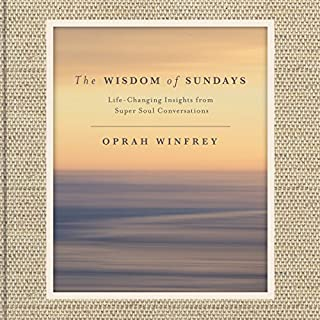 The Wisdom of Sundays     Life-Changing Insights from Super Soul Conversations              Written by:                                                                                                                                 Oprah Winfrey                               Narrated by:                                                                                                                                 Oprah Winfrey,                                                                                        full cast                      Length: 4 hrs and 54 mins     156 ratings     Overall 4.9