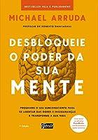 Desbloqueie o poder da sua mente: Programe o seu subconsciente para se libertar das dores e inseguranças e transforme a...