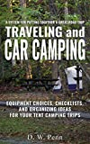 Traveling and Car Camping: Equipment Choices, Checklists, and Organizing Ideas for Your Tent Camping Trips: A system for putting together a great road trip