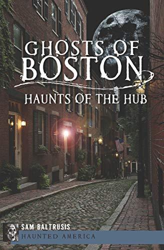 Ghosts of Boston: Haunts of the Hub (Haunted America) (English Edition)
