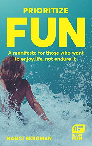 Prioritize Fun: A manifesto for those who want to enjoy life, not endure it (Priortize Fun)