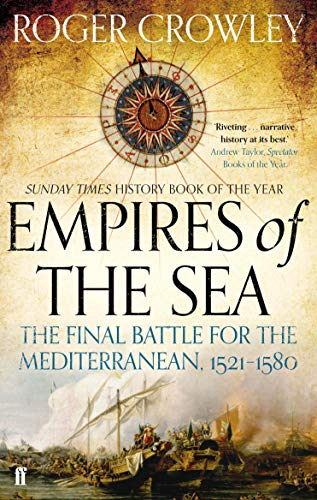 Crowley, R: Empires of the Sea: The Final Battle for the Mediterranean, 1521-1580