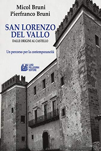 San lorenzo del Vallo. Dalle origini al castello. Un percorso per la contemporaneità (Fuori collana)