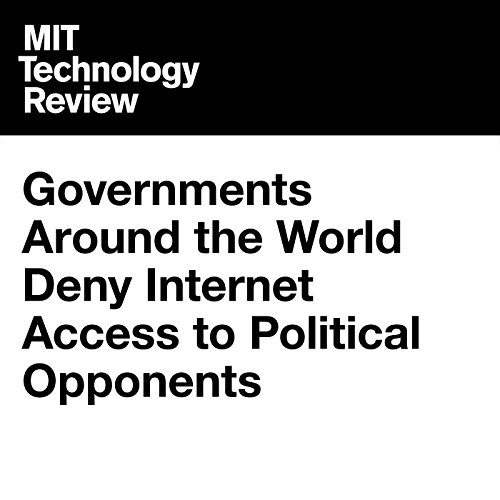 Governments Around the World Deny Internet Access to Political Opponents cover art