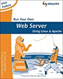 Run Your Own Web Server Using Linux and Apache by Tony Steidler-Dennison (25-Dec-2005) Paperback