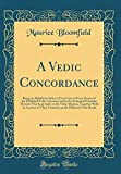 A Vedic Concordance: Being an Alphabetic Index to Every Line of Every Stanza of the Published Vedic Literature and to the Liturgical Formulas Thereof, ... of Their Variations in the Different Ved