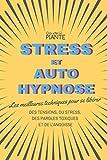 Stress et auto hypnose: Les meilleures techniques pour se libérer des tensions, du stress, des paroles toxiques et de l'angoisse