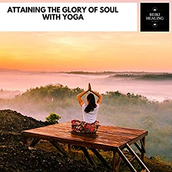 Attaining The Glory Of Soul With Yoga