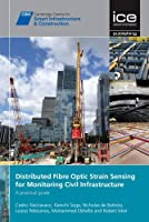 Distributed Fibre Optic Strain Sensing for Monitoring Civil Infrastructures: A Practical Guide (Cambridge Centre for Smart Infrastructure & Construction)