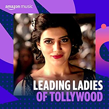 Leading Ladies of Tollywood