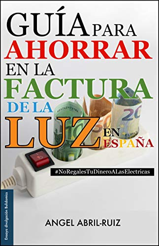 Guía para ahorrar en la factura de la luz —en España: #NoRegalesTuDineroALasElectricas (Bulidomics)