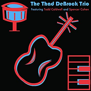 The Thad DeBrock Trio (feat. Todd Caldwell & Spencer Cohen)