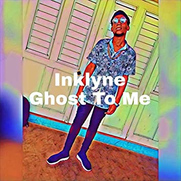 Ghost To Me