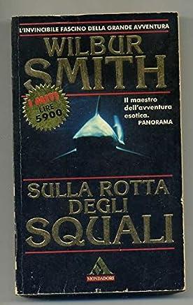 Sulla Rotta Degli Squali Di Wilbur Smith Ed. Mondadori A00